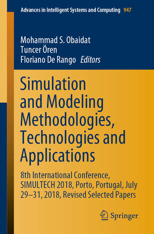 Simulation and Modeling Methodologies, Technologies and Applications: 8th International Conference, SIMULTECH 2018, Porto, Portugal, July 29-31, 2018, Revised Selected Papers (Advances in Intelligent Systems and Computing #947)
