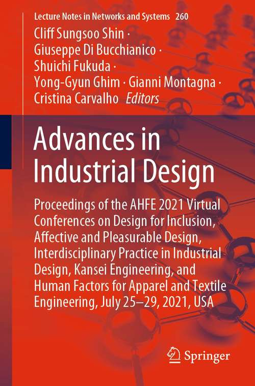 Advances in Industrial Design: Proceedings of the AHFE 2021 Virtual Conferences on Design for Inclusion, Affective and Pleasurable Design, Interdisciplinary Practice in Industrial Design, Kansei Engineering, and Human Factors for Apparel and Textile Engineering, July 25-29, 2021, USA (Lecture Notes in Networks and Systems #260)