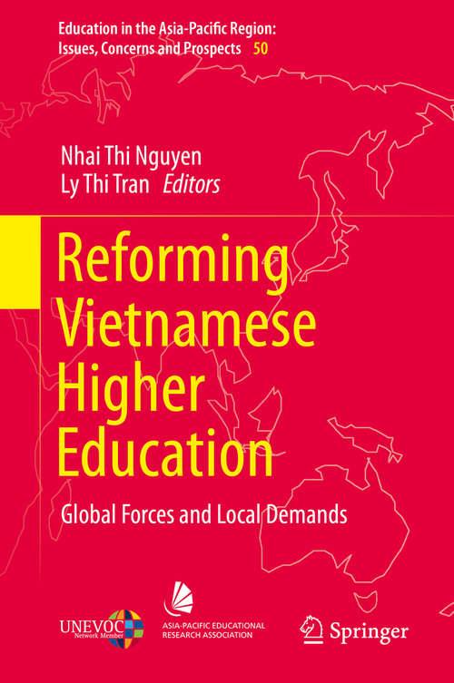 Reforming Vietnamese Higher Education: Global Forces and Local Demands (Education in the Asia-Pacific Region: Issues, Concerns and Prospects #50)
