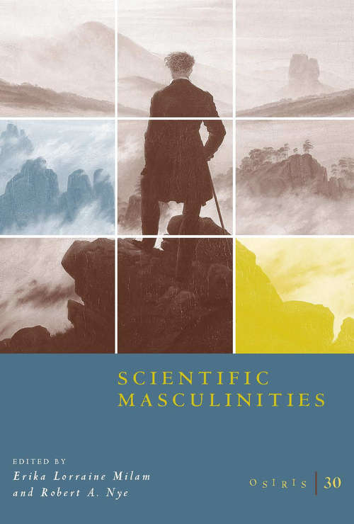 Osiris, Volume 30: Scientific Masculinities (Osiris #30)