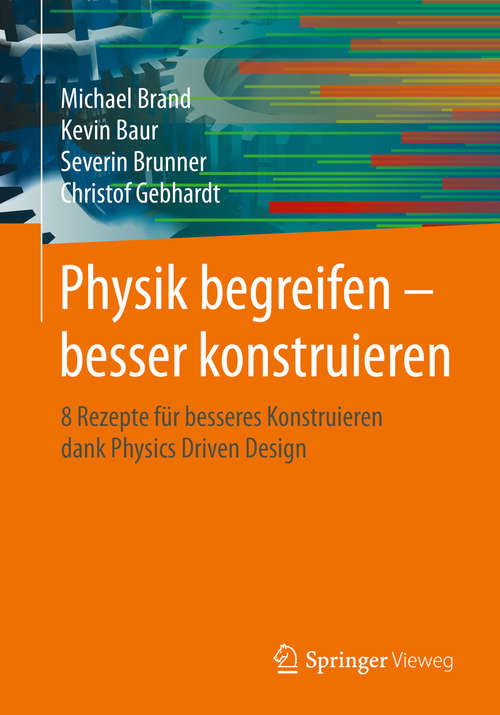 Physik begreifen – besser konstruieren: 8 Rezepte für besseres Konstruieren dank Physics Driven Design