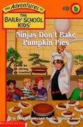 Ninjas Don't Bake Pumpkin Pies (The Adventures of the Bailey School Kids #38)