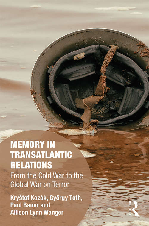 Memory in Transatlantic Relations: From the Cold War to the Global War on Terror (Memory Studies: Global Constellations)