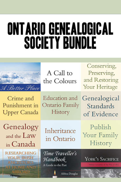 Ontario Genealogical Society 12-Book Bundle: Conserving, Preserving, and Restoring Your Heritage / Genealogical Standards of Evidence / and 10 more