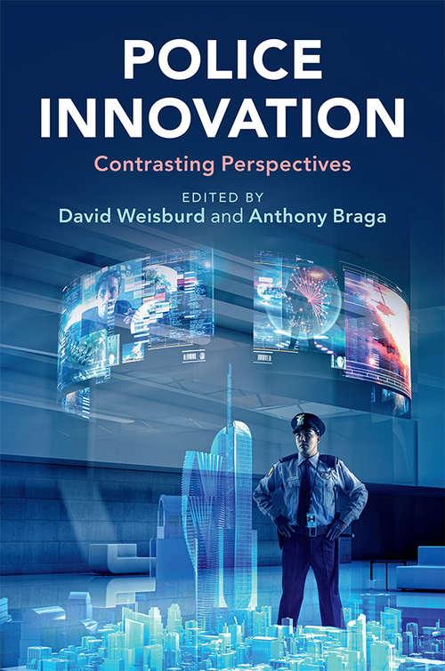 Police Innovation: Contrasting Perspectives (Cambridge Studies In Criminology Ser.)