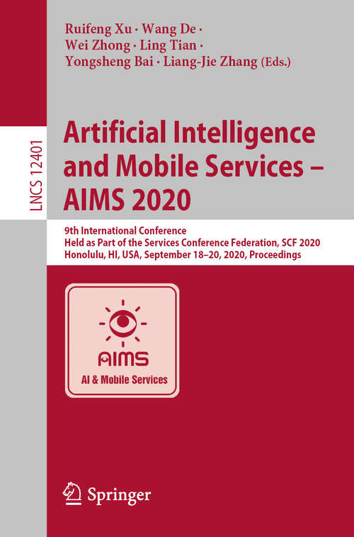 Artificial Intelligence and Mobile Services – AIMS 2020: 9th International Conference, Held as Part of the Services Conference Federation, SCF 2020, Honolulu, HI, USA, September 18-20, 2020, Proceedings (Lecture Notes in Computer Science #12401)
