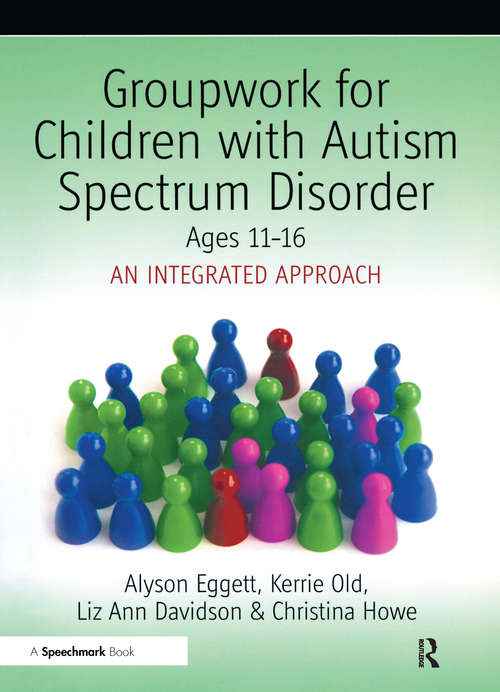Groupwork for Children with Autism Spectrum Disorder Ages 11-16: An Integrated Approach