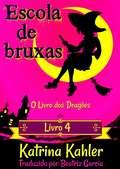 Escola de Bruxas – Livro 4: O Livro dos Dragões (Escola de Bruxas - Livro 4 #4)