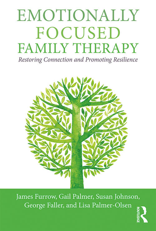 Emotionally Focused Family Therapy: Restoring Connection and Promoting Resilience (The Guilford Family Therapy Series)