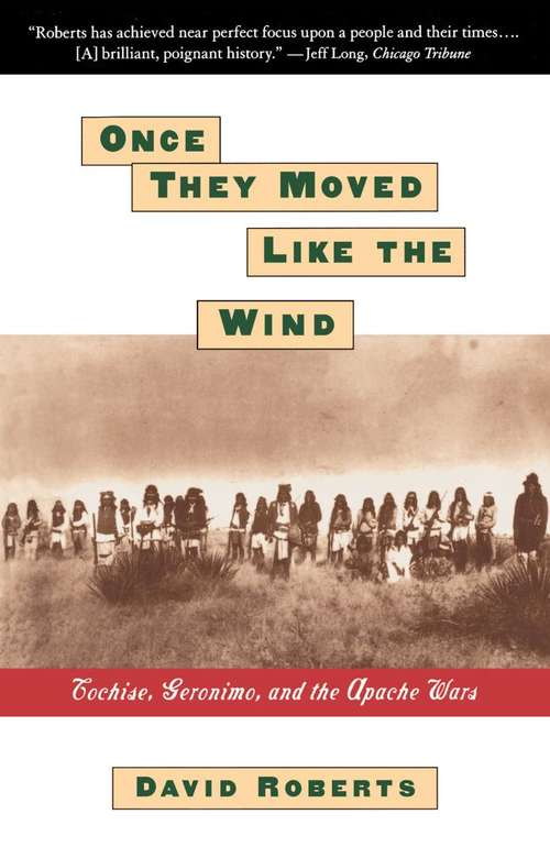 Once They Moved Like the Wind: Cochise, Geronimo and the Apache Wars
