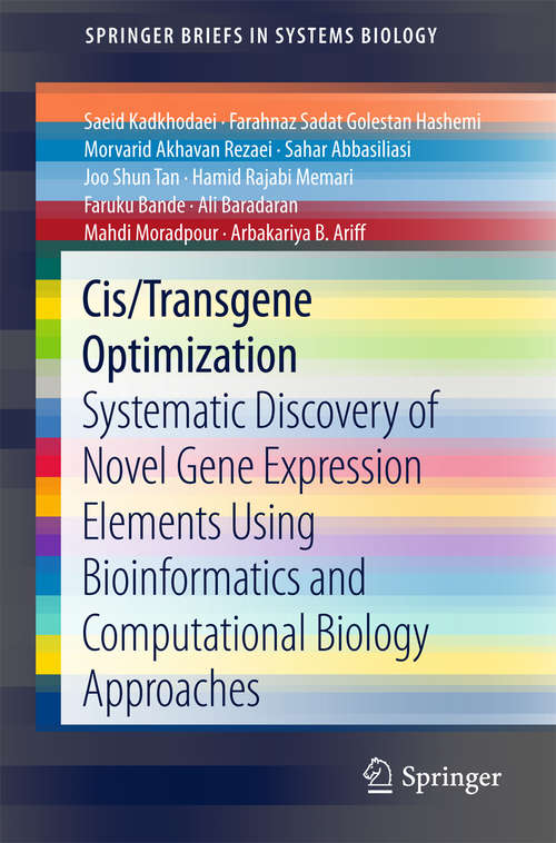 Cis/Transgene Optimization: Systematic Discovery Of Novel Gene Expression Elements Using Bioinformatics And Computational Biology Approaches (Springerbriefs In Systems Biology Ser.)
