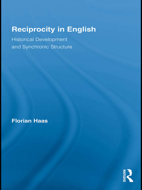 Reciprocity in English: Historical Development and Synchronic Structure (Routledge Studies In Germanic Linguistics #15)