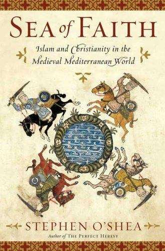 Sea of Faith: The Shared Story of Christianity and Islam in the Medieval Mediterranean World