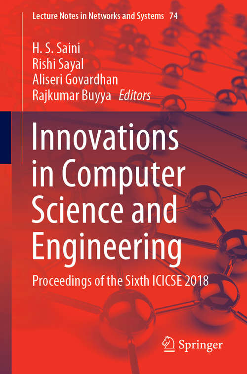 Innovations in Computer Science and Engineering: Proceedings of the Sixth ICICSE 2018 (Lecture Notes in Networks and Systems #74)