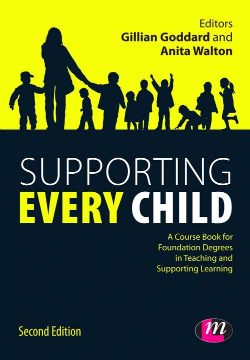 Supporting Every Child: A Course Book For Foundation Degrees In Teaching And Supporting Learning (Working with Children, Young People and Families LM Series)