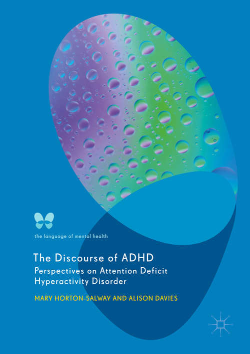 The Discourse of ADHD: Perspectives On Attention Deficit Hyperactivity Disorder (The Language of Mental Health)