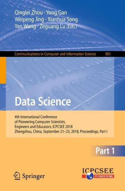 Data Science: 4th International Conference of Pioneering Computer Scientists, Engineers and Educators, ICPCSEE 2018, Zhengzhou, China, September 21-23, 2018, Proceedings, Part I (Communications in Computer and Information Science #901)