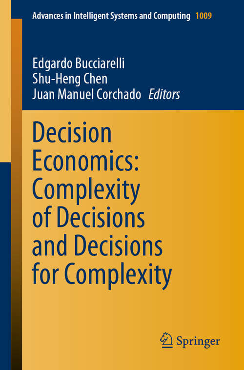 Decision Economics: Complexity of Decisions and Decisions for Complexity (Advances in Intelligent Systems and Computing #1009)