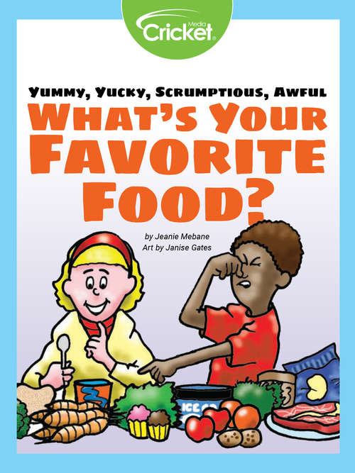 Yummy, Yucky, Scrumptious, Awful: What's Your Favorite Food?