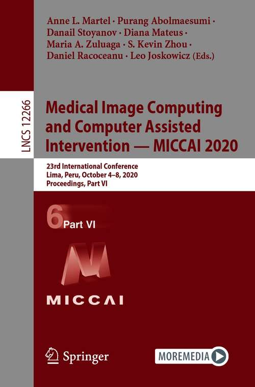 Medical Image Computing and Computer Assisted Intervention – MICCAI 2020: 23rd International Conference, Lima, Peru, October 4–8, 2020, Proceedings, Part VI (Lecture Notes in Computer Science #12266)