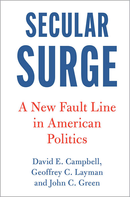 Secular Surge: A New Fault Line in American Politics (Cambridge Studies in Social Theory, Religion and Politics)