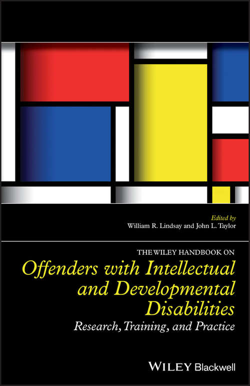 The Wiley Handbook on Offenders with Intellectual and Developmental Disabilities: Research, Training, and Practice (Wiley Clinical Psychology Handbooks)