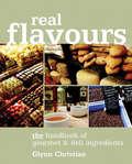 Real Flavours: The Handbook of Gourmet & Deli Ingredients
