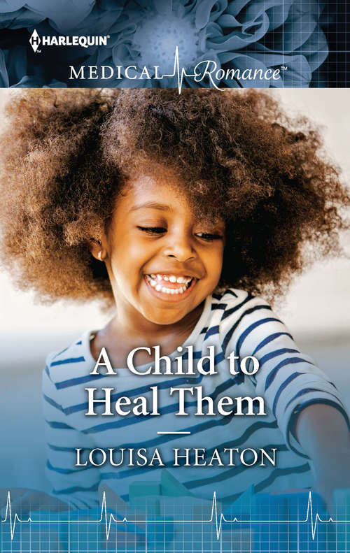 A Child to Heal Them: Healed By The Single Dad Doc / A Child To Heal Them (Mills And Boon Medical Ser.)