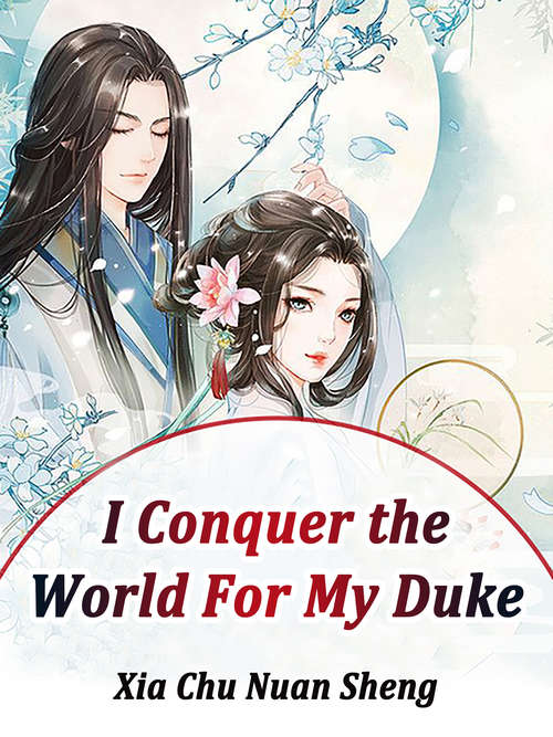 I Conquer the World For My Duke: Volume 4 (Volume 4 #4)
