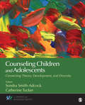 Counseling Children and Adolescents: Connecting Theory, Development, and Diversity (Counseling and Professional Identity)