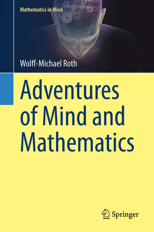 Adventures of Mind and Mathematics (Mathematics in Mind)