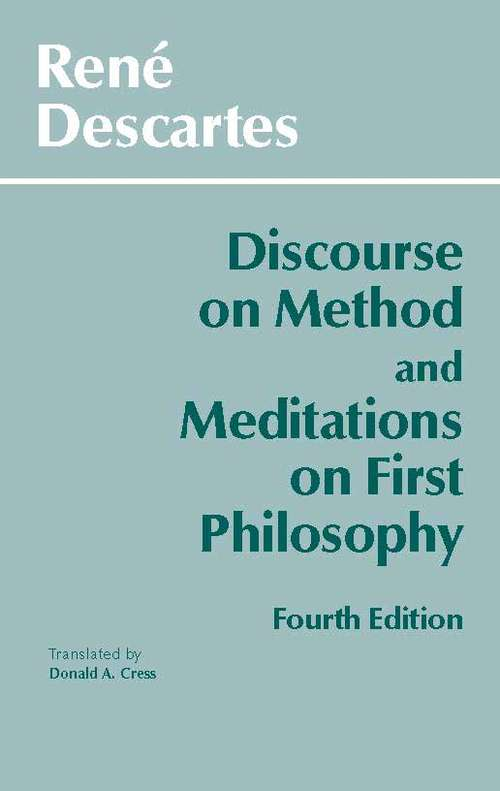 Discourse on Method and Meditations on First Philosophy (Hackett Classics)