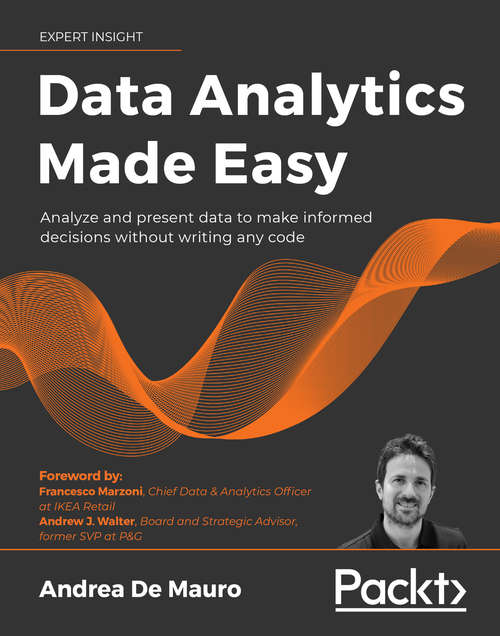 Data Analytics Made Easy: Use machine learning and data storytelling in your work without writing any code
