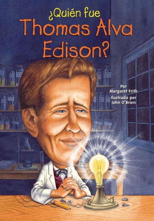 ¿Quién fue Thomas Alva Edison? (Quien fue? series)