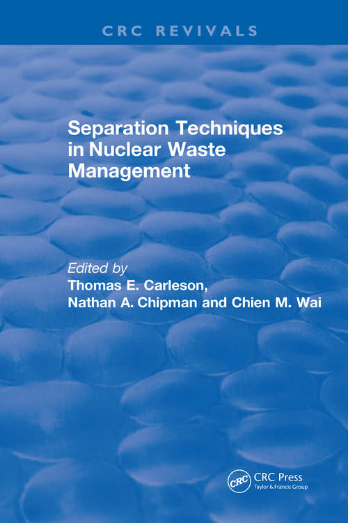 Separation Techniques in Nuclear Waste Management: Separation Techniques In Nuclear Waste Management (1995) (CRC Press Revivals)