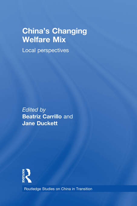 China's Changing Welfare Mix: Local Perspectives (Routledge Studies on China in Transition)