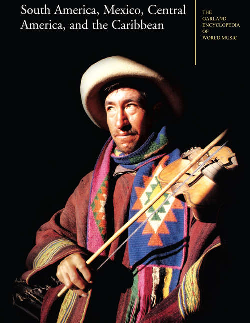 The Garland Encyclopedia of World Music: South America, Mexico, Central America, and the Caribbean (Garland Encyclopedia of World Music #2)
