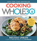 The Whole30 Cookbook: 150 Delicious and Totally Compliant Recipes to Help You Succeed with the Whole30 and Beyond (The\whole30 Ser.)