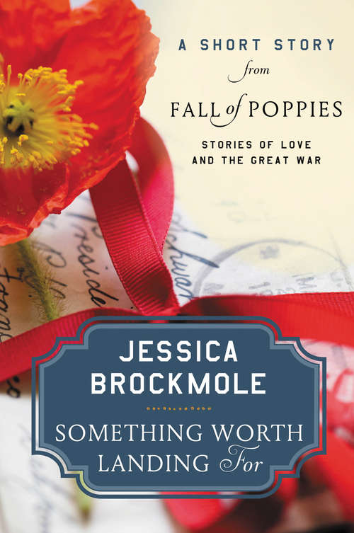 Something Worth Landing For: Stories of Love and the Great War