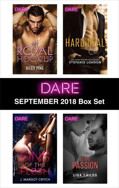 Harlequin Dare September 2018 Box Set: My Royal Hook-Up\Sins of the Flesh\Hard Deal\Legal Passion