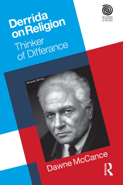 Derrida on Religion: Thinker of Differance (Key Thinkers in the Study of Religion)