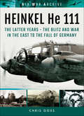 Heinkel He 111: The Blitz and War in the East to the Fall of Germany (Air War Archive Ser.)