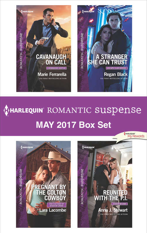 Harlequin Romantic Suspense May 2017 Box Set: Cavanaugh on Call\Pregnant by the Colton Cowboy\A Stranger She Can Trust\Reunited with the P.I.
