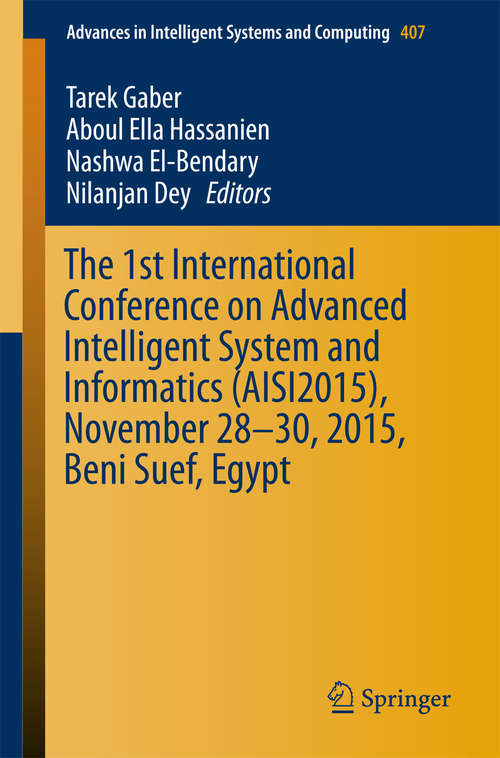 The 1st International Conference on Advanced Intelligent System and Informatics (AISI2015), November 28-30, 2015, Beni Suef, Egypt