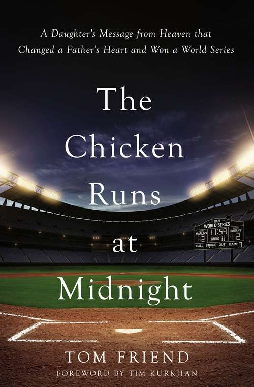 The Chicken Runs at Midnight: A Daughter's Message from Heaven That Changed a Father's Heart and Won a World Series by Tom Friend