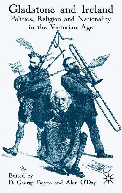 Gladstone and Ireland: Politics, Religion and Nationality in the Victorian Age