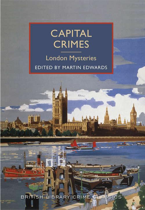 Capital Crimes: London Mysteries (British Library Crime Classics #0)