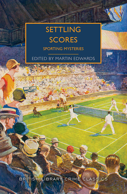 Settling Scores: Sporting Mysteries (British Library Crime Classics)