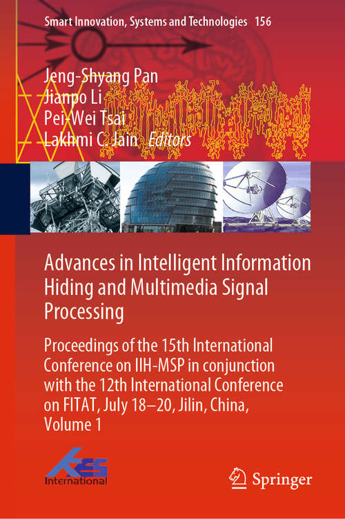 Advances in Intelligent Information Hiding and Multimedia Signal Processing: Proceedings of the 15th International Conference on IIH-MSP in conjunction with the 12th International Conference on FITAT, July 18-20, Jilin, China, Volume 1 (Smart Innovation, Systems and Technologies #156)