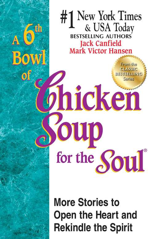 A 6th Bowl of Chicken Soup for the Soul: More Stories to Open the Heart and Rekindle the Spirit